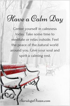 Sometimes it's helpful to simply decide that you will have a calm day today. Your spirit needs an occasional respite from stress, worry, and busyness. Take a conscious break today and feel the relief! <3