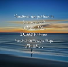 Quotes about Sometimes, you just have to bow your head!  10MillionMiler DavidKWilliams  #inspiration #prayer #hope  RT 10M… with images background, share as cover photos, profile pictures on WhatsApp, Facebook and Instagram or HD wallpaper - Best quotes