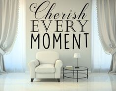 Cherish Every Moment Vinyl Wall Decal Custom Vinyl Lettering Custom Wall  Decal Inspirational Quote Vinyl Wall Art Cherish Custom Wall Sign