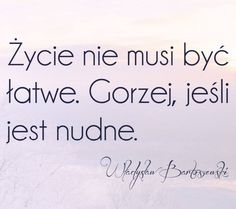 Życie nie musi być łatwe Polish Language, Sentences, No Worries, Thoughts, Humor, Quotes, Life, Pictures, Magick