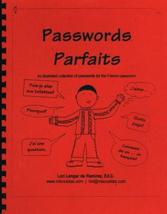Passwords Parfaits  Key words and phrases  for beginning French students  All those phrases that your studens   need to function in the target language - illustrated! Make mini-posters to hang around the room. Now your kids will always know how to ask for the salle de bain - en francais! (59 pages)