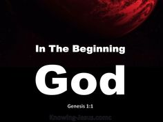 Genesis 1:1 (KJV) ~ In the beginning God created the heaven and the earth.