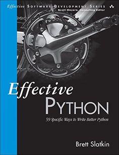 Effective python: 59 specific ways to write better python / Brett Slatkin. 2015.