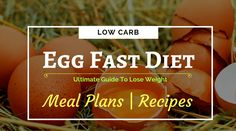 Egg Fast Diet Plan to Lose Weight Fast. We have also covered some Egg Fast Diet Recipes for you to help you plan your meals.