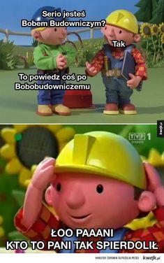 Bob budowniczy wszystko spierniczy  123! 123! Best Memes, Dankest Memes, Jokes, Very Funny Memes, Wtf Funny, Polish Memes, Funny Mems, Meme Template, Quality Memes