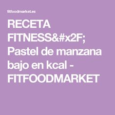RECETA FITNESS/ Pastel de manzana bajo en kcal - FITFOODMARKET