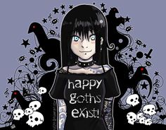Happy Goths Exist! I should know, I am one :)