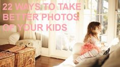 How to take better photos of your kids.