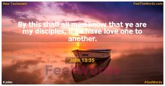 By this shall all men know that ye are my disciples, if ye have love one to another. Famous Bible Verses, Popular Bible Verses, Bible Scriptures, John 13 35, Verses About Love, New Testament, First Love, God, Feelings