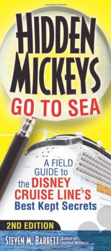 Hidden Mickeys Go To Sea: A Field Guide to the Disney Cruise Line's Best Kept Secrets by Steven M. Barrett,http://www.amazon.com/dp/1937011224/ref=cm_sw_r_pi_dp_ygk7sb1E0GB6F3S0