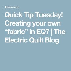 "Quick Tip Tuesday! Creating your own ""fabric"" in EQ7 