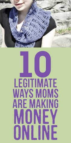 10 Legitimate Ways Moms Are Making Money Online!