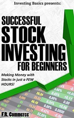 Stock Investing Successfully for Beginners: (w/ FREE BONUSES) Making Money with Stocks in just a FEW HOURS! (Investing Basics, Investing, Stocks, Stock ... Stock Trading, Business & Investing Book 1) by F.R Commerce, http://www.amazon.com/dp/B00K6I0GE6/ref=cm_sw_r_pi_dp_Ufu.tb0QS7MTR