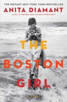 The Boston Girl by Anita Diamant: From the New York Times bestselling author of The Red Tent and Day After Night #austinpubliclibrary #readersadvisory