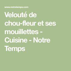 Velouté de chou-fleur et ses mouillettes - Cuisine - Notre Temps