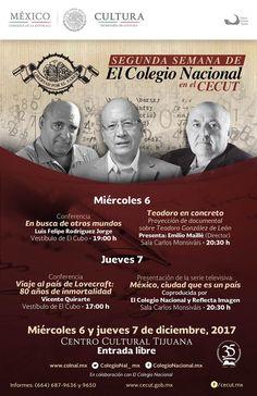 El Centro Cultural Tijuana te invita a ser parte de la 2da. Semana de El Colegio Nacional, el miércoles 6 y jueves 7 de diciembre, en el Vestíbulo de El Cubo y en la Sala Carlos Monsiváis.