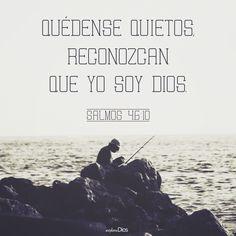 """""""Quédense quietos, reconozcan que yo soy Dios. ¡Yo seré exaltado entre las naciones! ¡Yo seré enaltecido en la tierra!"""" -Salmos 46:10"""