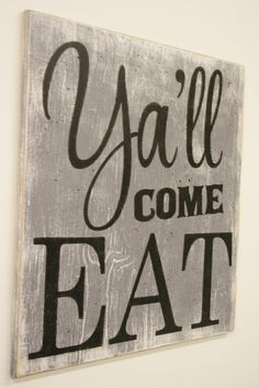 Yall come eat! This is a wood sign that measures 18 x 18. The background shown in the first three images is Gray/Black lettering. Fourth image