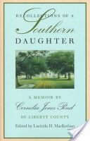 Recollections of a southern daughter : a memoir by Cornelia Jones Pond of Liberty County / edited by Lucinda H. MacKethan - Athens : University of Georgia Press, c1998