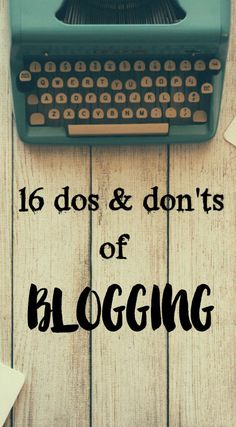 16 dos and don'ts of blogging that I do believe that will help improve your approach both to blogging and other bloggers within your network.
