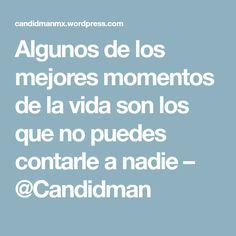 Algunos de los mejores momentos de la vida son los que no puedes contarle a nadie – @Candidman