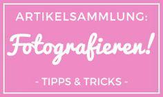 Artikelsammlung: Fotografieren - Tipps & Tricks
