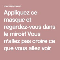 Appliquez ce masque et regardez-vous dans le miroir! Vous n'allez pas croire ce que vous allez voir Make Beauty, Beauty Tips For Skin, Health And Beauty, Beauty Hacks, Skin Treatments, Face Care, Natural Remedies, Homemade, How To Make
