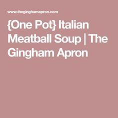 {One Pot} Italian Meatball Soup   The Gingham Apron