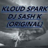 DJ Sash K - Kloud Spark (Original) by Dj Sash K on SoundCloud