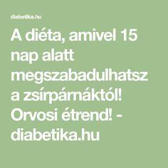 A diéta, amivel 15 nap alatt megszabadulhatsz a zsírpárnáktól! Orvosi étrend! - diabetika.hu Nap, Math Equations