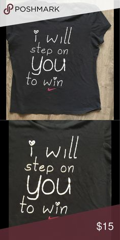 I will step on you to win Nike dri for tee Stay trendy with Nike dri fit competitive phrases Nike Tops Tees - Short Sleeve