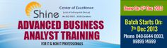 Shinecoe providing the Advance Business Analyst Training Program will start the new batch on 7th December, 2013. 10+ years experiecned trainer will handle and also announces free Business Analysis Seminar to all Porfessionals on 6th December 2013 Time; 10: 00 AM till 12:00 PM Call me at:+91 9989914999.