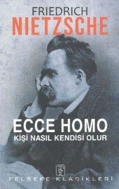 Friedrich Nietzsche - Ecco Homo Kişi Nasıl Kendisi Olur