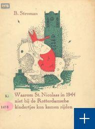 Waarom Sint-Nicolaas in 1944 niet bij de Rotterdamsche kindertjes kon komen rijden / B. Stroman ; met ill. van Aad de Haas. - Rotterdam : W.L. & J. Brusse, 1945. - 47 p. : ill. ; 21 cm