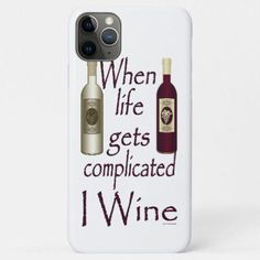 Shop Funny Wine Humor When Life Gets Complicated I Wine Case-Mate iPhone Case created by Party_Tees_and_Gifts. Vertical Text, Iphone 11, Iphone Cases, Different Types Of Wine, Wine Bottle Corks, Sweet Wine, Wine Case, Expensive Wine, Wine Design