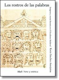 Los rostros de las palabras : imágenes y teoría literaria en el Occidente medieval / Rocío Sánchez Ameijeiras PublicaciónMadrid : Akal, 2014
