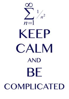 keep calm and be complicated / Created with Keep Calm and Carry On for iOS #keepcalm #complicated #formula