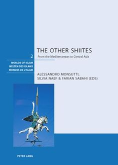 The Other Shiites: From the Mediterranean to Central Asia (Worlds of Islam/Welten Des Islams/Mondes De L'islam): Alessandro Monsutti, Silvia Naef, Farian Sabahi: 9783039112890: Amazon.com: Books