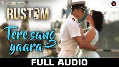 Tere Sang Yaara - FULL SONG | Rustom | Akshay Kumar & Ileana D'cruz | At...