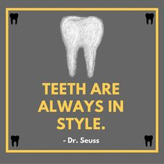 Teeth are always in style!