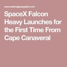SpaceX Falcon Heavy Launches for the First Time From Cape Canaveral