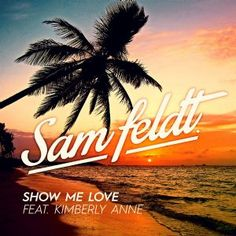 Show Me Love - Sam Feldt, Kimberly Anne