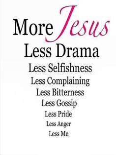 "Yes.  Less of me and more of Him.  John 3:30 says ""He must increase, but I must decrease."""