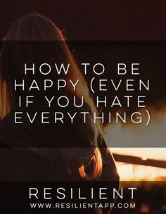Even if you hate everything and you think your life sucks, it's possible to change your attitude and become a happy person.