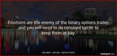 Emotions are the enemy of the binary options trader, and you will need to do constant battle to keep them at bay. #BinaryOptions #Trading #Tips #tradingnav #Orlando #USA