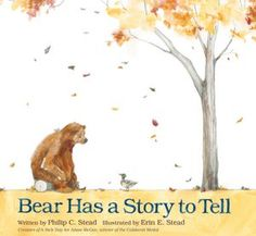 Bear Has a Story to Tell by Philip C. Stead, illustrated by Erin E. Stead