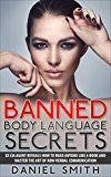 Free Kindle Book -   Banned Body Language Secrets: EX CIA Agent Reveals How To Read Anyone Like A Book And Master The Art Of Non-Verbal Communication