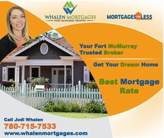 Get an exclusive mortgage rate in Fort McMurray with Whalen Mortgages - Mortgages For Less and get the home you want TODAY!!! Connect with Your Fort McMurray Trusted Mortgage Broker and spend less than 20 minutes for your Pre-Approval, at Whalen Mortgages - Mortgages For Less we are here to help.   We work for you, NOT the banks - giving you the best Mortgage Rate.
