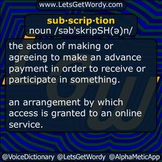 "sub·scrip·tion noun /səbˈskripSH(ə)n/  the action of making or agreeing to make an advance payment in order to receive or participate in something. ""the newsletter is available only on subscription""  an arrangement by which access is granted to an online service.  an advance payment made to receive or participate in something. ""membership is available at an annual subscription of £300""  the contribution of money to a fund, project, or cause.  #LetsGetWordy #dailyGFXdef #subscription"