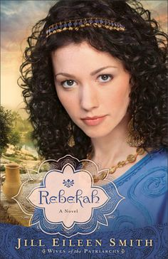 'Rebekah' A Novel (Wives of the Patriarchs #2) by Jill Eileen Smith